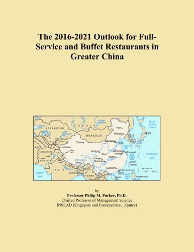 The 2016-2021 Outlook for Full-Service and Buffet Restaurants in Greater China -