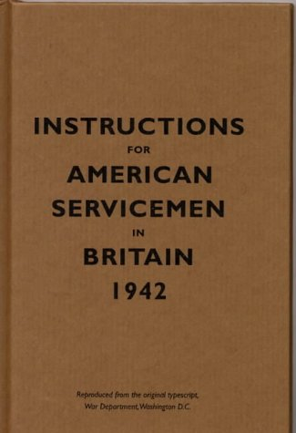 Instructions for American Servicemen in Britain, 1942: Reproduced from the Original Typescript, War Department, Washington, DC (Instructions for Servicemen) (Memorial In Dc World War Washington Ii)