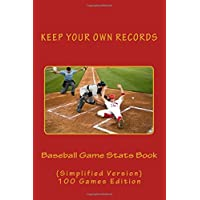 Baseball Game Stats Book: Keep Your Own Records - Simplified Version - 100 Games: Volume 11