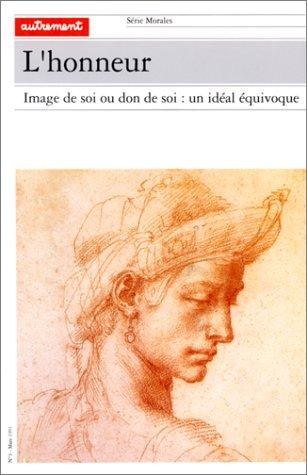 L'HONNEUR. : Image de soi ou don de soi : un idéal équivoque par Collectif