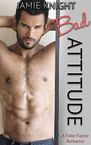 Bad Attitude: A Fake Fiance Romance (Too Bad