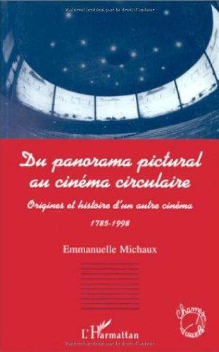 Du panorama pictural au cinéma circulaire: Origines et histoire d'un autre cinéma, 1785-1998