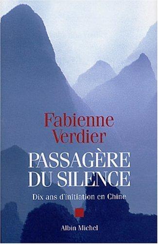 Passagère du silence : Dix ans d'initiation en Chine par Fabienne Verdier