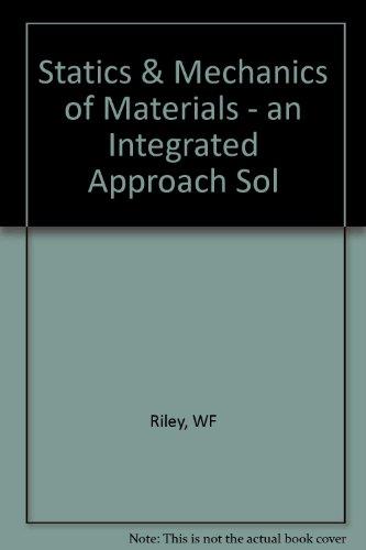 Statics & Mechanics of Materials - an Integrated Approach Sol