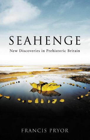 Seahenge: New Discoveries in Prehistoric Britain