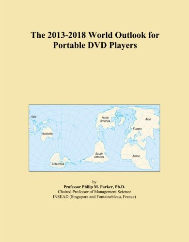 The 2013-2018 World Outlook for Portable DVD Players