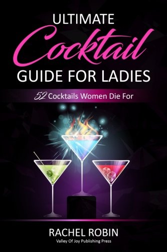 Ultimate Guide to Cocktails For Ladies: 52 Cocktails Women Die For