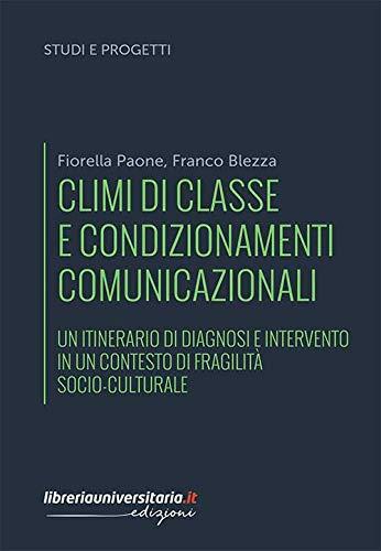 Climi di classe e condizionamenti comunicazionali. Un itinerario di diagnosi e intervento in un contesto di fragilità socio-culturale (Studi e progetti)