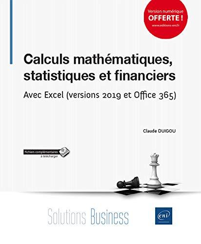 Calculs mathématiques, statistiques et financiers - Avec Excel (versions 2019 et Office 365) par  Claude DUIGOU
