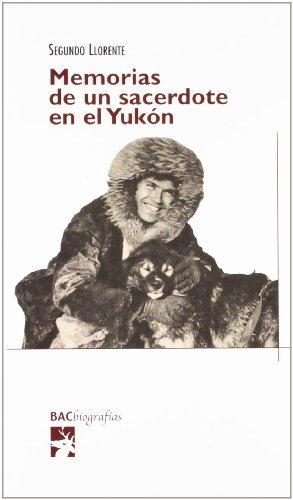 Memorias de un sacerdote en el Yukón (BIOGRAFÍAS) por Segundo Llorente (S.J.)