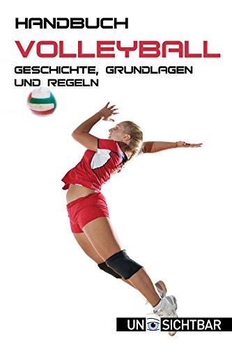 Handbuch Volleyball: Geschichte, Grundlagen und Regeln (Handbuch Sport 5)