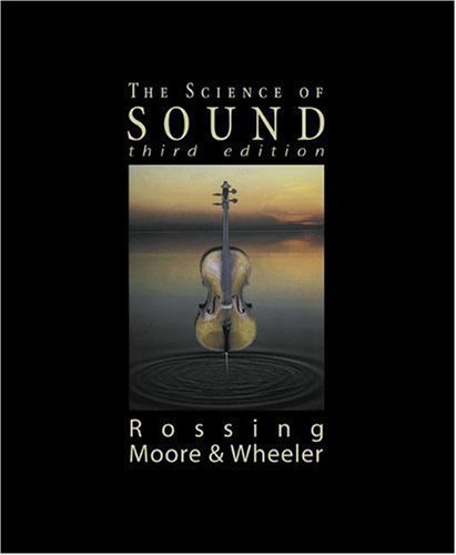 The Science of Sound 3rd (third) Edition by Rossing, Thomas D., Moore, Richard F., Wheeler, Paul A. published by Addison Wesley (2001)