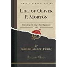 Life of Oliver P. Morton, Vol. 1: Including His Important Speeches (Classic Reprint) by William Dudley Foulke (2015-09-27)