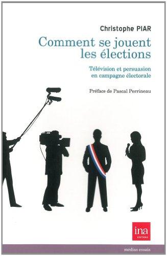 Comment se jouent les élections : Télévision et persuasion en campagne électorale