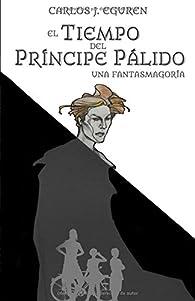 El Tiempo del Príncipe Pálido: Una fantasmagoría. par  Carlos J. Eguren