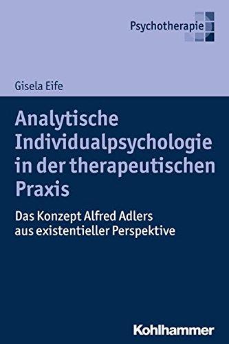 Analytische Individualpsychologie in der therapeutischen Praxis: Das Konzept Alfred Adlers aus existentieller Perspektive