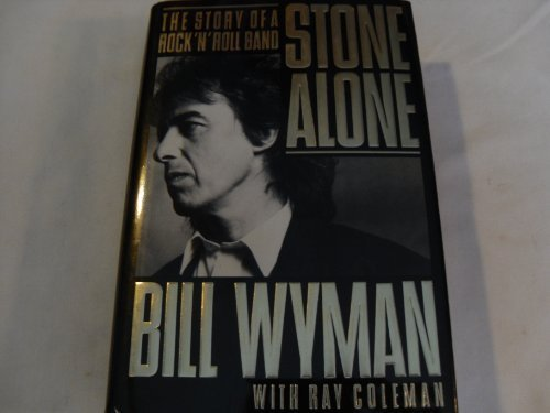 Stone Alone: The Story of a Rock 'n Roll Band by Wyman, Bill, Coleman, Ray (1990) Hardcover