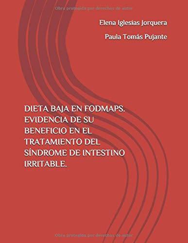DIETA BAJA EN FODMAPS. EVIDENCIA DE SU BENEFICIO EN EL TRATAMIENTO DEL SÍNDROME DE INTESTINO IRRITABLE.