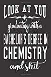 Look At You Graduating With A Bachelor's Degree In Chemistry And Shit: Blank Lined Journal To Write in Notebook   Funny Gift For Chemist