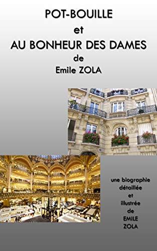 Couverture du livre POT-BOUILLE et AU BONHEUR DES DAMES: une biographie détaillée de Emile ZOLA (annotée et illustrée)