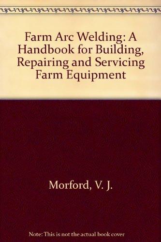 Farm arc welding;: A handbook for building, repairing, and servicing farm equipment