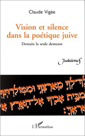 Vision et silence dans la poetique juive demain la seu par Claude Vigée