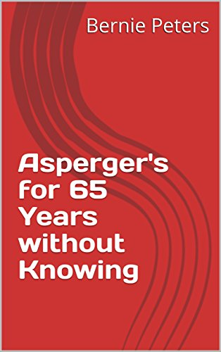 Asperger's for 65 Years without Knowing (English Edition)