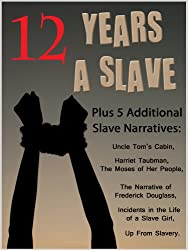 12 Years a Slave (Annotated) with Original Illustrations, Timeline, Biography & Quiz PLUS Five Classic Slave Narratives Incl. Uncle Tom's Cabin (Festoon Book Collections 5) (English Edition)