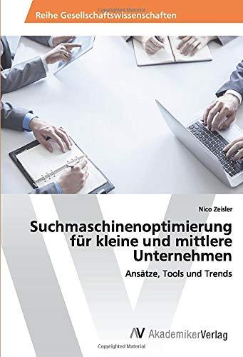 Suchmaschinenoptimierung für kleine und mittlere Unternehmen: Ansätze, Tools und Trends