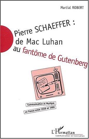 Pierre schaeffer de mac luhan au fantôme de gutenberg