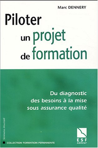 Piloter un projet de formation : Du diagnostic des besoins à la mise sous assurance qualité par Marc Dennery