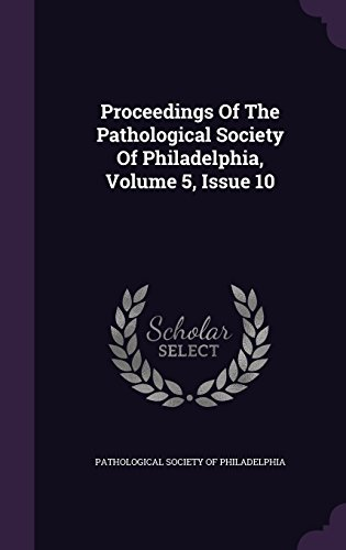 Proceedings Of The Pathological Society Of Philadelphia, Volume 5, Issue 10