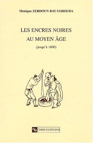 Les encres noires au Moyen Age (jusqu'à 1600) par Monique Zerdoun Bat-Yehouda