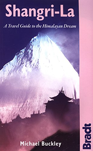 Shangri-La: A Practical Guide to the Himalayan Dream (Bradt Travel Guides)