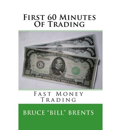 [(First 60 Minutes of Trading: Fast Money Trading )] [Author: Bruce
