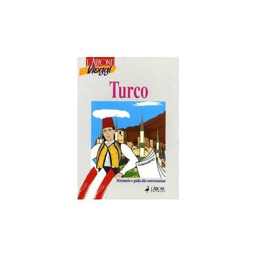 Turco. Dizionario E Guida Alla Conversazione