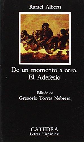 De un momento a otro; El Adefesio (Letras Hispánicas) por Rafael Alberti