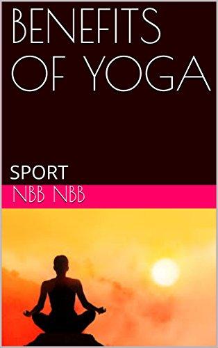 BENEFITS OF YOGA : SPORT (English Edition) por NBB NBB
