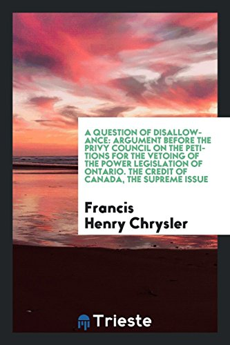 A question of disallowance: argument before the Privy Council on the petitions for the vetoing of the power legislation of Ontario. The Credit of Canada, the supreme issue (Chrysler Kanada)