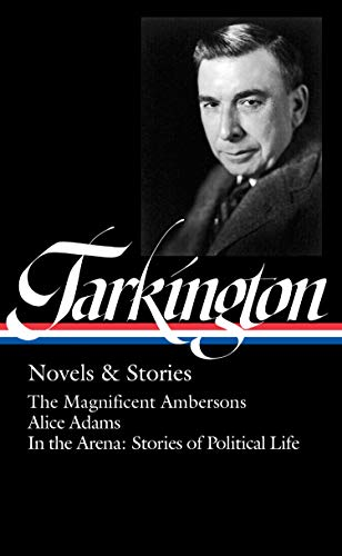 Booth Tarkington: Novels & Stories (LOA #319): The Magnificent Ambersons / Alice Adams / In the Arena: Stories of Political Life (The Library of America, Band 319) (In Social Class America)