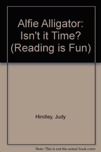 Alfie Alligator: Isn't it Time? (Reading is Fun)