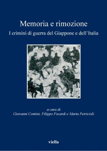 Memoria e rimozione: I crimini di guerra del Giappone e dell'Italia (I libri di Viella Vol. 116)