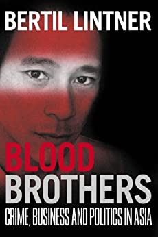 Blood Brothers: Crime, Business and Politics in Asia di [Lintner, Bertil]