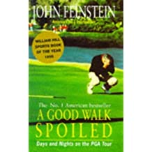 A Good Walk Spoiled: Days and Nights on the PGA Tour by John Feinstein (1995-09-07)