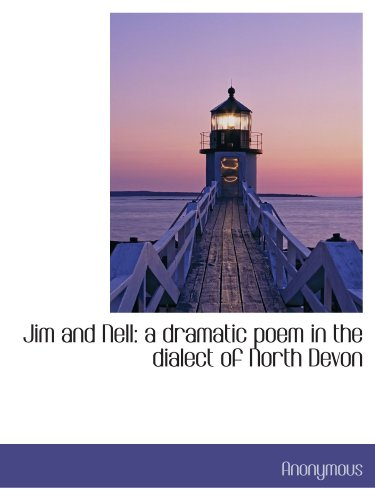 Jim and Nell: a dramatic poem in the dialect of North Devon