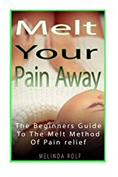 MELT Your Pain Away: The Beginner's Guide to the MELT Method of Pain Relief (The Home Life Series) (Volume 10) by Melinda Rolf (2014-10-11)