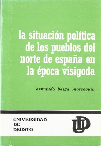 Descargar Libro La Situación Política de los Pueblos del Norte de España en la Época Visigoda - Armando Besga Marroquín (Arqueología) de José L Marcos Muñoz