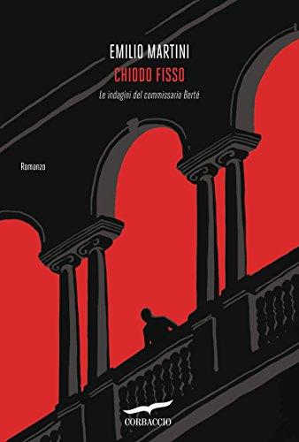 Chiodo fisso: Le indagini del commissario Berté (Italian Edition) di Emilio Martini