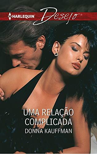 Uma relação complicada (DESEJO Livro 484) (Portuguese Edition)