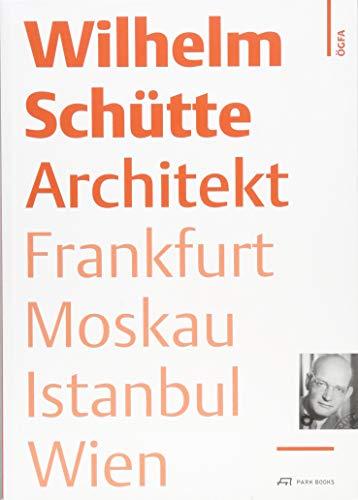 Wilhelm Schütte Architekt: Frankfurt - Moskau - Istanbul - Wien